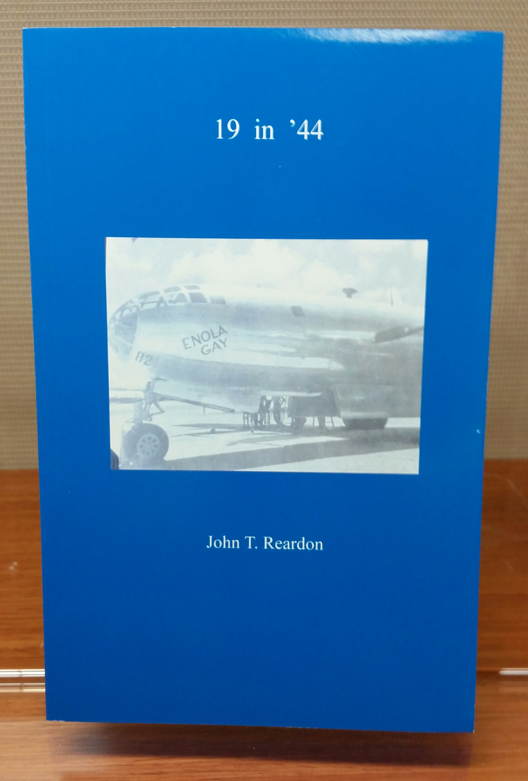 19 in '44, by John T. Reardon, 2016, 127 pp. Prices reflect the cost of the book PLUS S&H fee of $3.00.