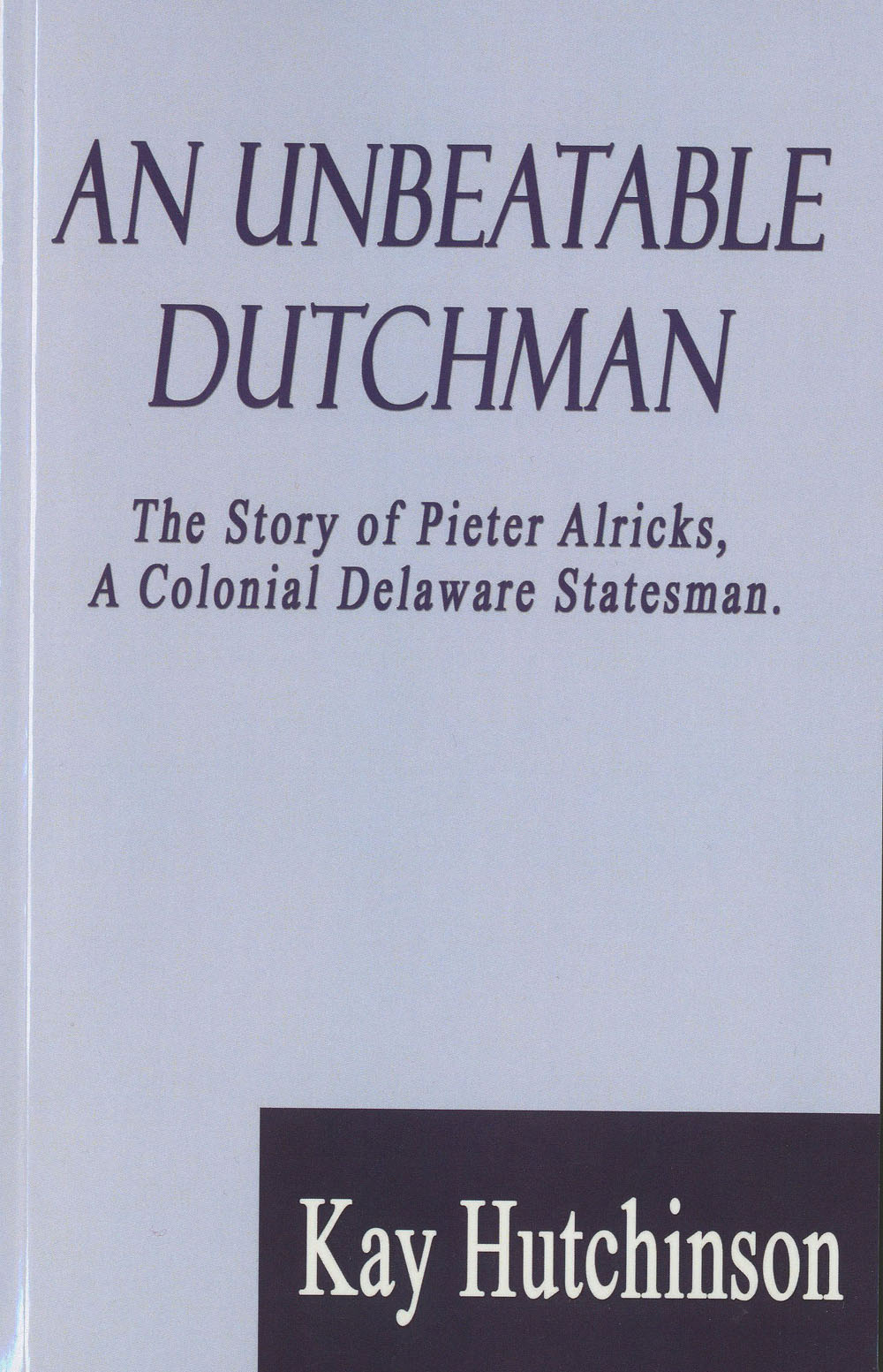 An Unbeatable Dutchman, by Kay Hutchinson, 2011, 160 pp. Prices reflect the cost of the book PLUS S&H fee of $3.00.