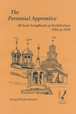 The Perennial Apprentice: A 60-year Scrapbook of Architecture, 1916-1976, by George Fletcher Bennett, 2004, 234 pp., PAPERBACK. Prices reflect the cost of the book PLUS S&H fee of $5.00.