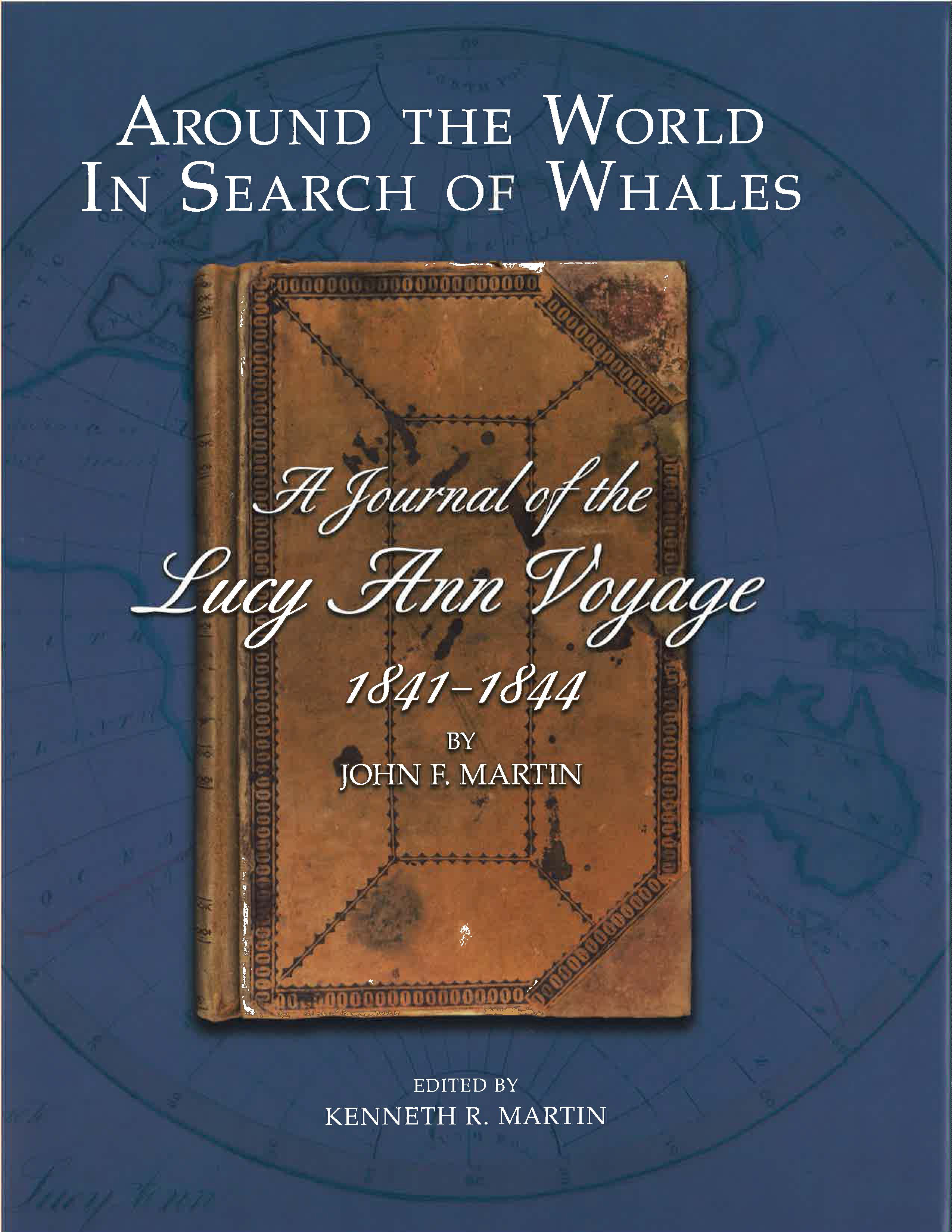 Around The World In Search of Whales, A Journal of the Lucy Ann Voyage, by John F. Martin, 2016, 236 pp., HARDCOVER - Prices reflect the cost of the book PLUS S&H fee of $7.50..