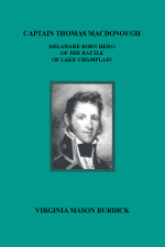Captain Thomas Macdonough, Delaware Born Hero of the Battle of Lake Champlain, by Virginia Mason Burdick, 1991, 100 pp. Prices reflect the cost of the book PLUS S&H fee of $3.00.