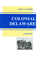 Colonial Delaware by John A. Munroe Ph.D., 2003, 298 pp., HARDCOVER. Prices reflect the cost of the book PLUS S&H fee of $5.00.