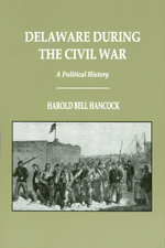 Delaware During the Civil War, by Harold Bell Hancock, 2003, 197 pp., HARDCOVER. Prices reflect the cost of the book PLUS S&H fee of $5.00.