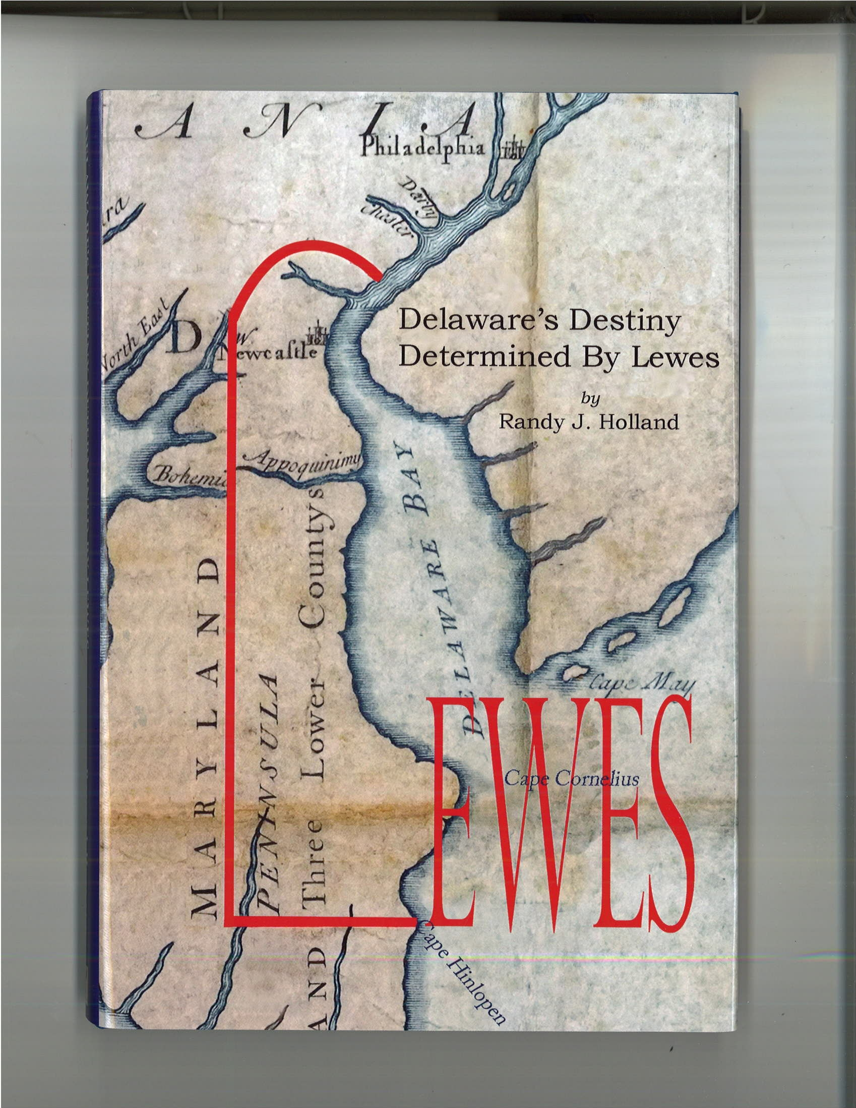 Delaware's Destiny Determined By Lewes, by Randy J. Holland, 2013, 152 pp., HARDCOVER Prices reflect the cost of the book PLUS S&H fee of $5.00.