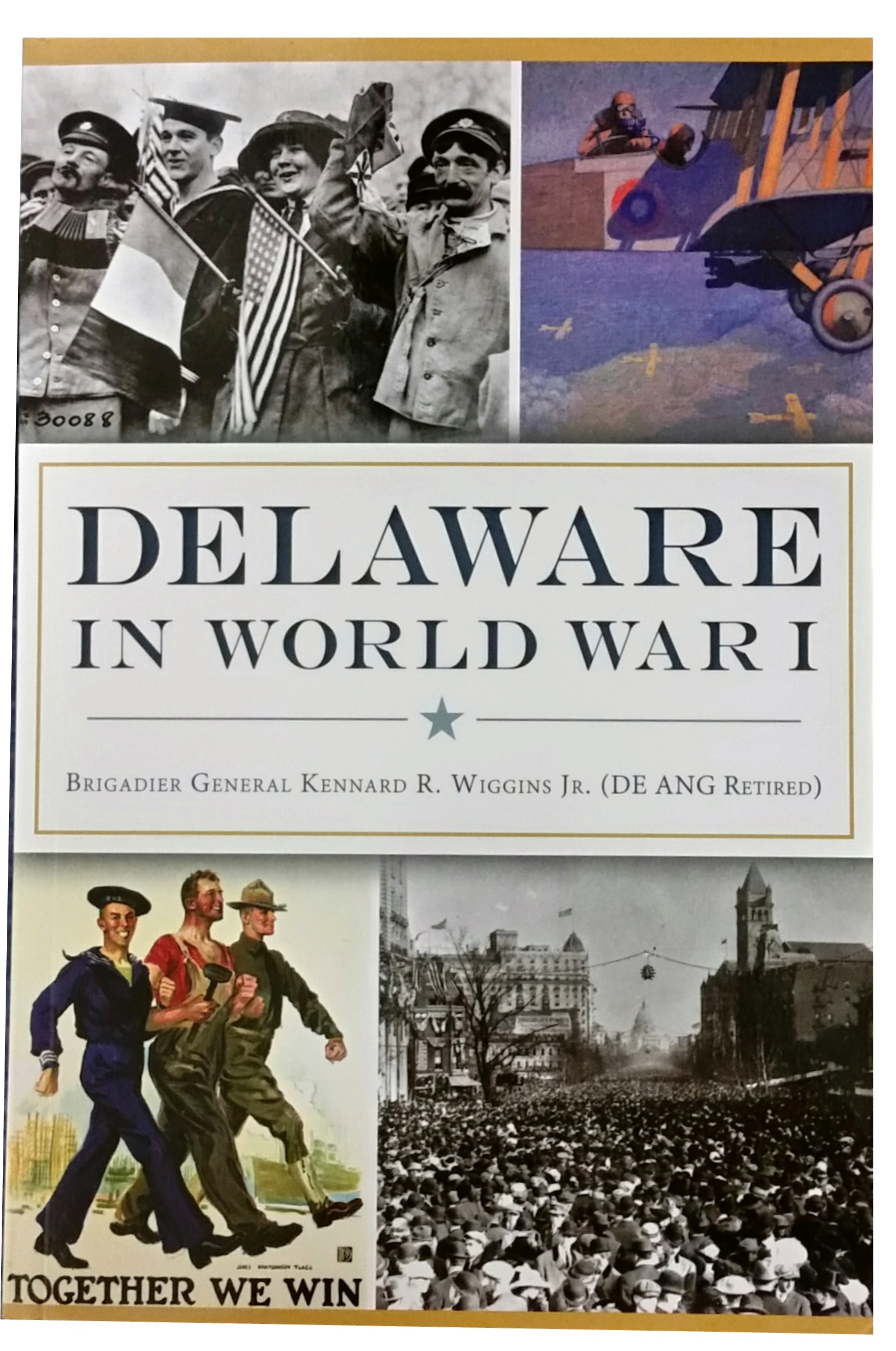 Delaware in World War I, by Brigadier General Kennard R. Wiggins Jr., First Edition 2015, 159 pp, PAPERBACK. Prices reflect the cost of the book PLUS S&H fee of $5.00