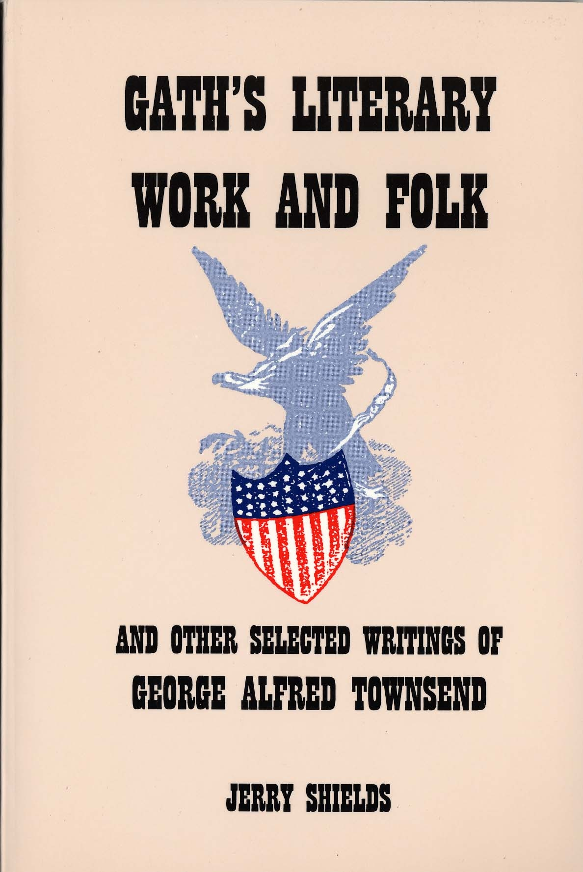 GATH's Literary Work and Folk and Other Selected Writings of George Alfred Townsend, by Jerry Shields, 1996, 378 pp. Prices reflect the cost of the book PLUS S&H fee of $5.00.
