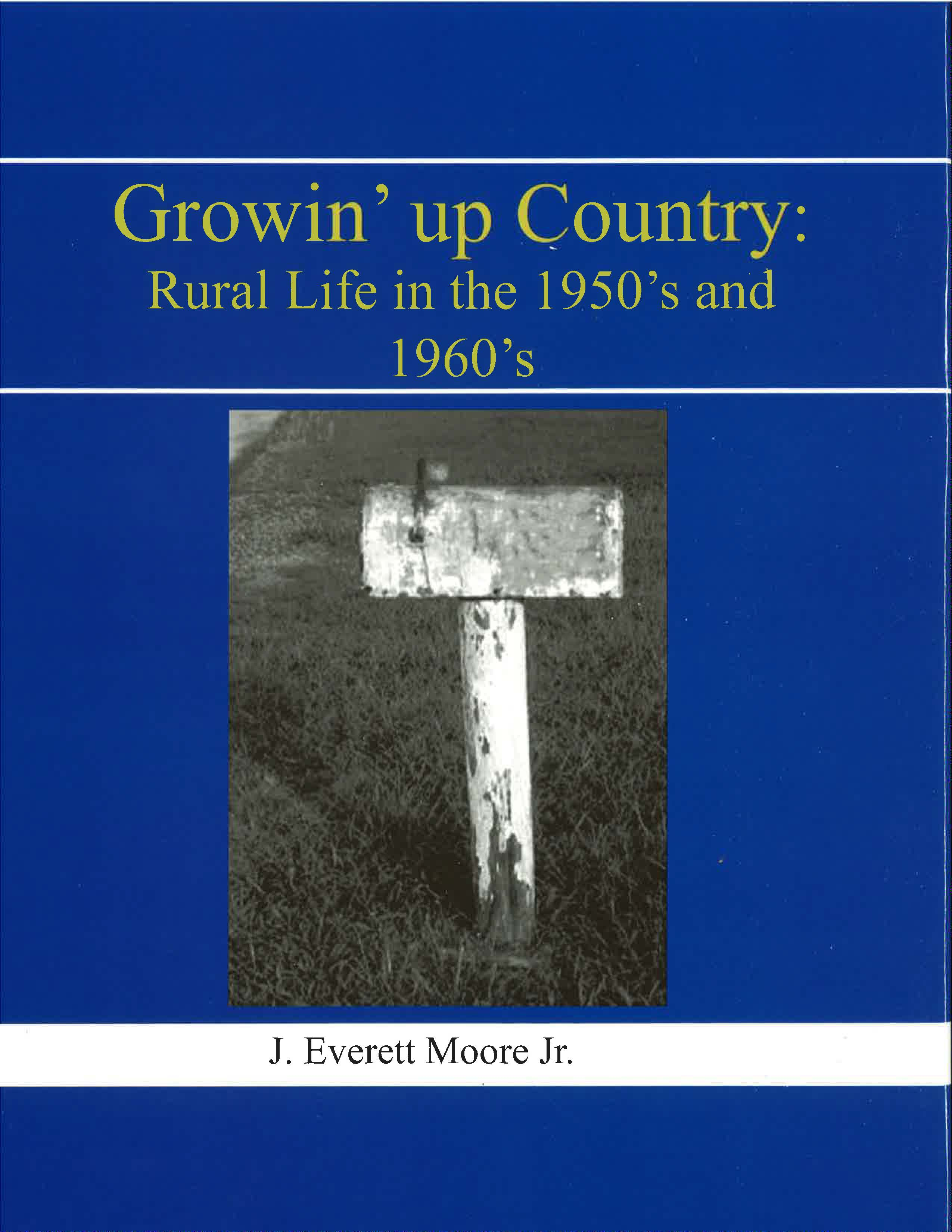 Growin' Up Country, by J. Everett Moore Jr., 2012, 229 pp., HARDCOVER. Prices reflect the cost of the book PLUS S&H fee of $5.00.