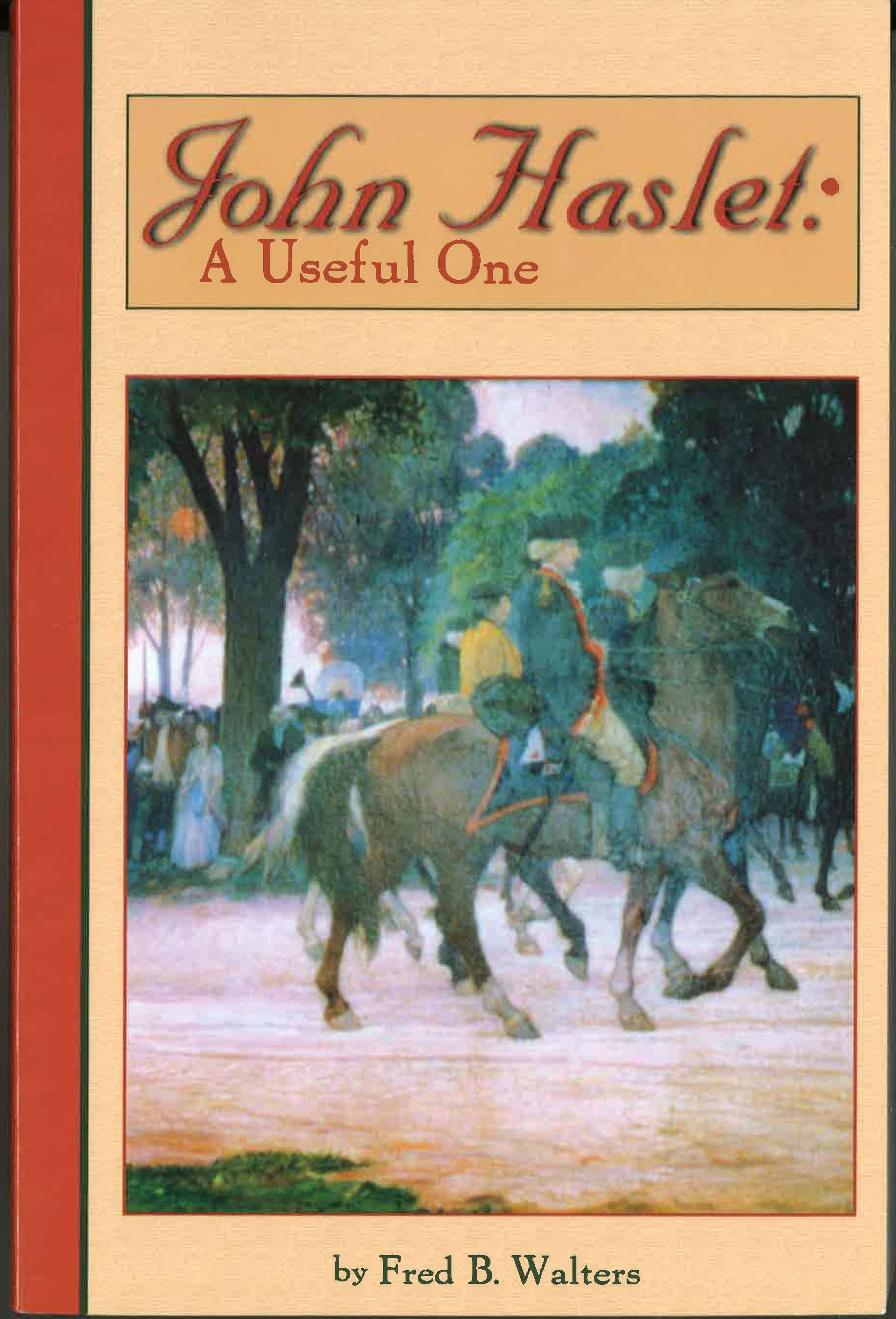 John Haslet: The Useful One, by Fred Walters, 2005, 418 pp., PAPERBACK. Prices reflect the cost of the book PLUS S&H fee of $5.00.