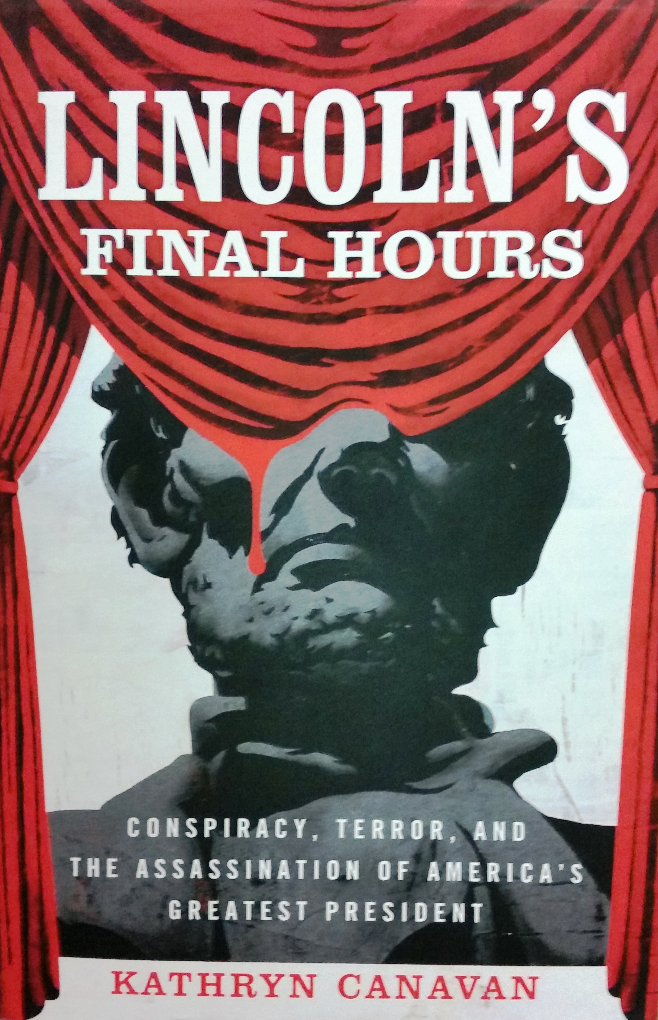 LINCOLN'S FINAL HOURS: Conspiracy, Terror, And The Assassination of America's Greatest President, by Kathryn Canavan, 2015, 233 pp., HARDCOVER Prices reflect the cost of the book PLUS S&H fee of $5.00