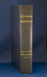 Delaware Archives, Revolutionary War in Three Volumes, Volume III, Published by the Public Archives Commission of Delaware, 1919