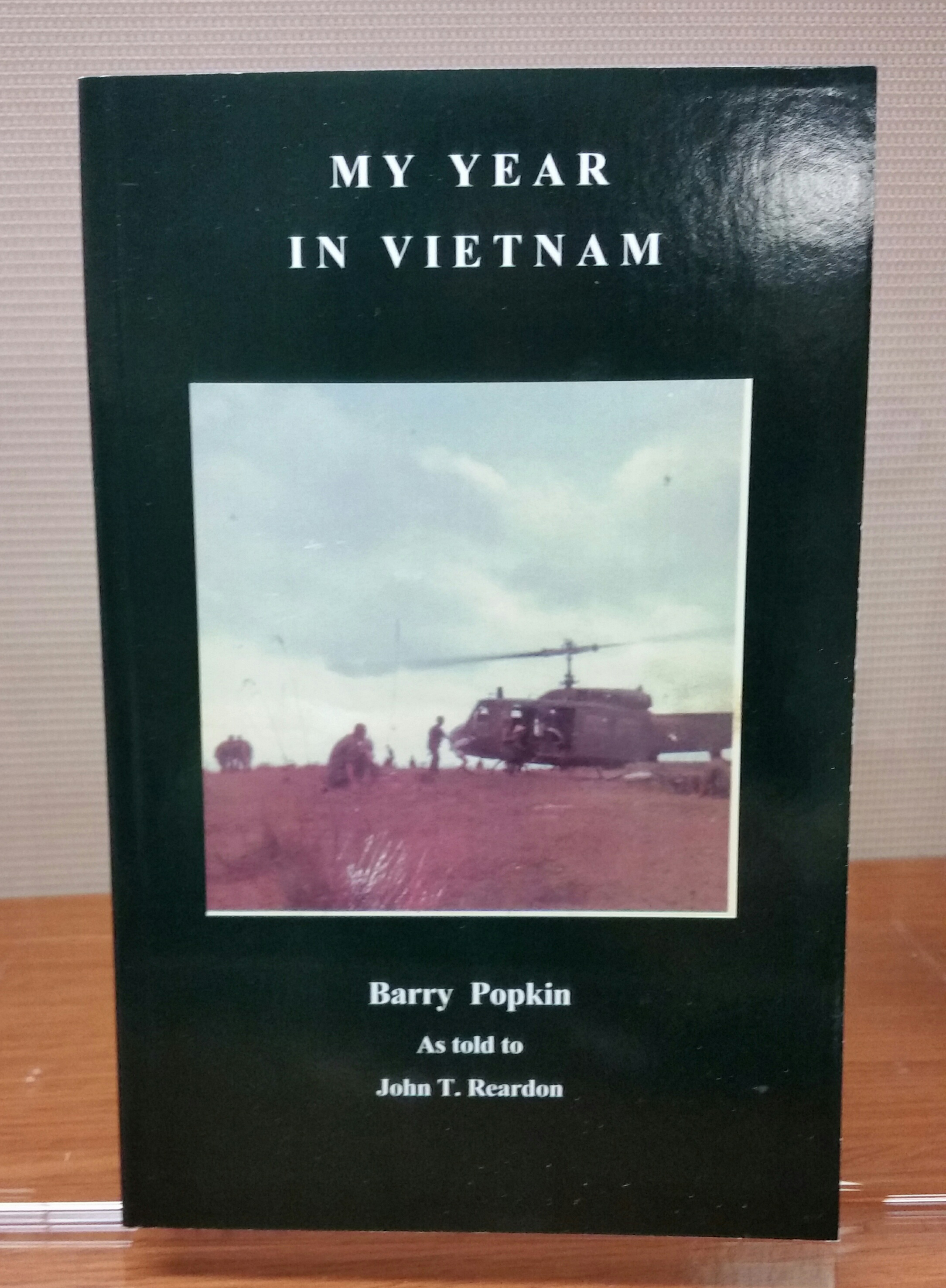 My Year in Vietnam, by Barry Popin as told to John T. Reardon, 2011, 150 pp. Prices reflect the cost of the book PLUS S&H fee of $3.00.