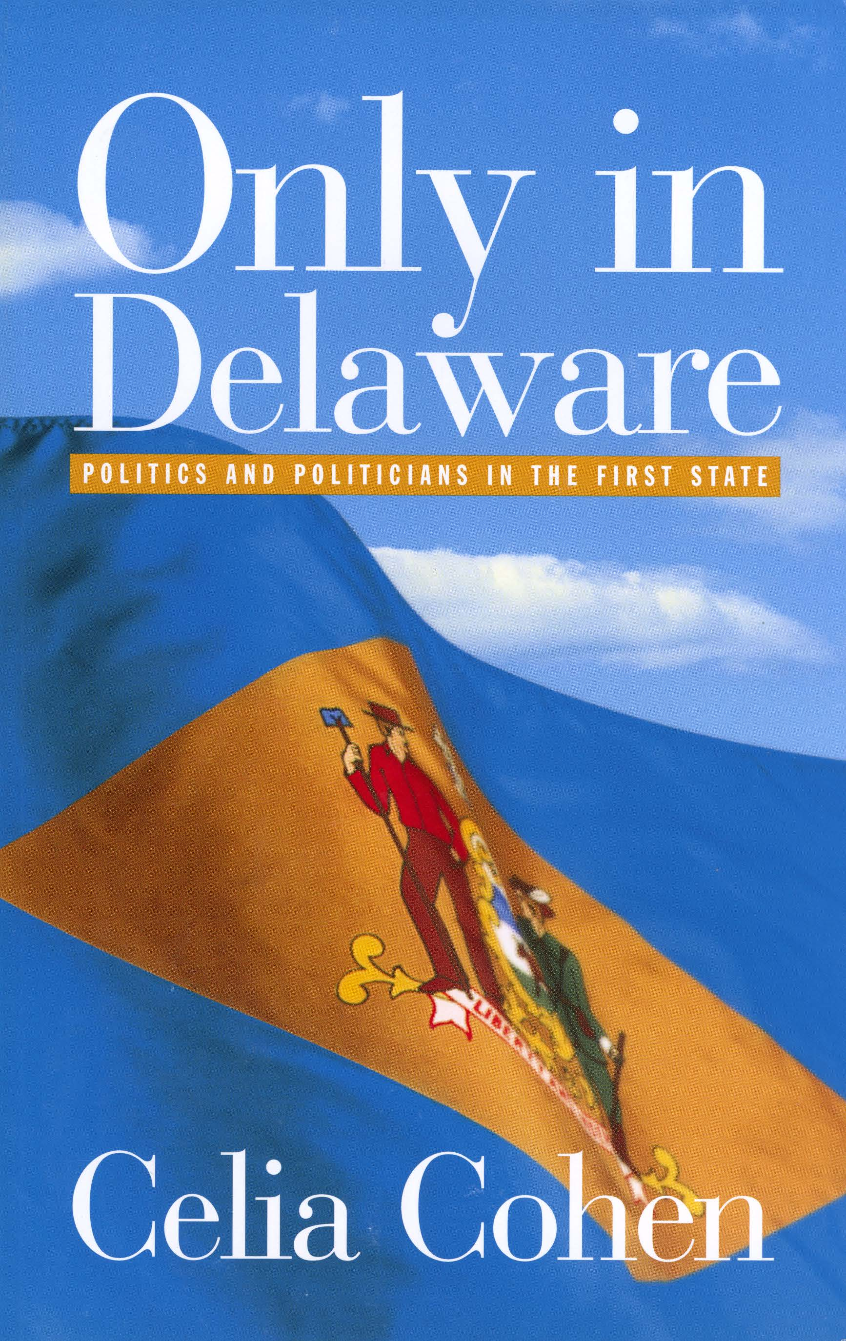 Only in Delaware By: Celia Cohen. Prices reflect the cost of the book PLUS S&H fee of $5.00.