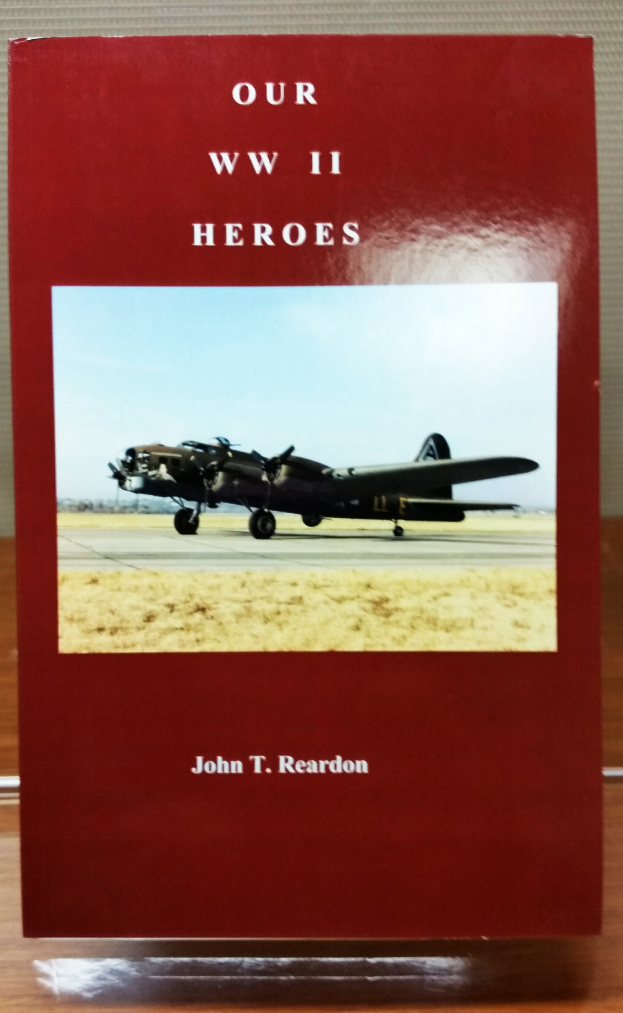 Our WW II Heroes, by John T. Reardon, 2010, 150 pp. Prices reflect the cost of the book PLUS S&H fee of $3.00.