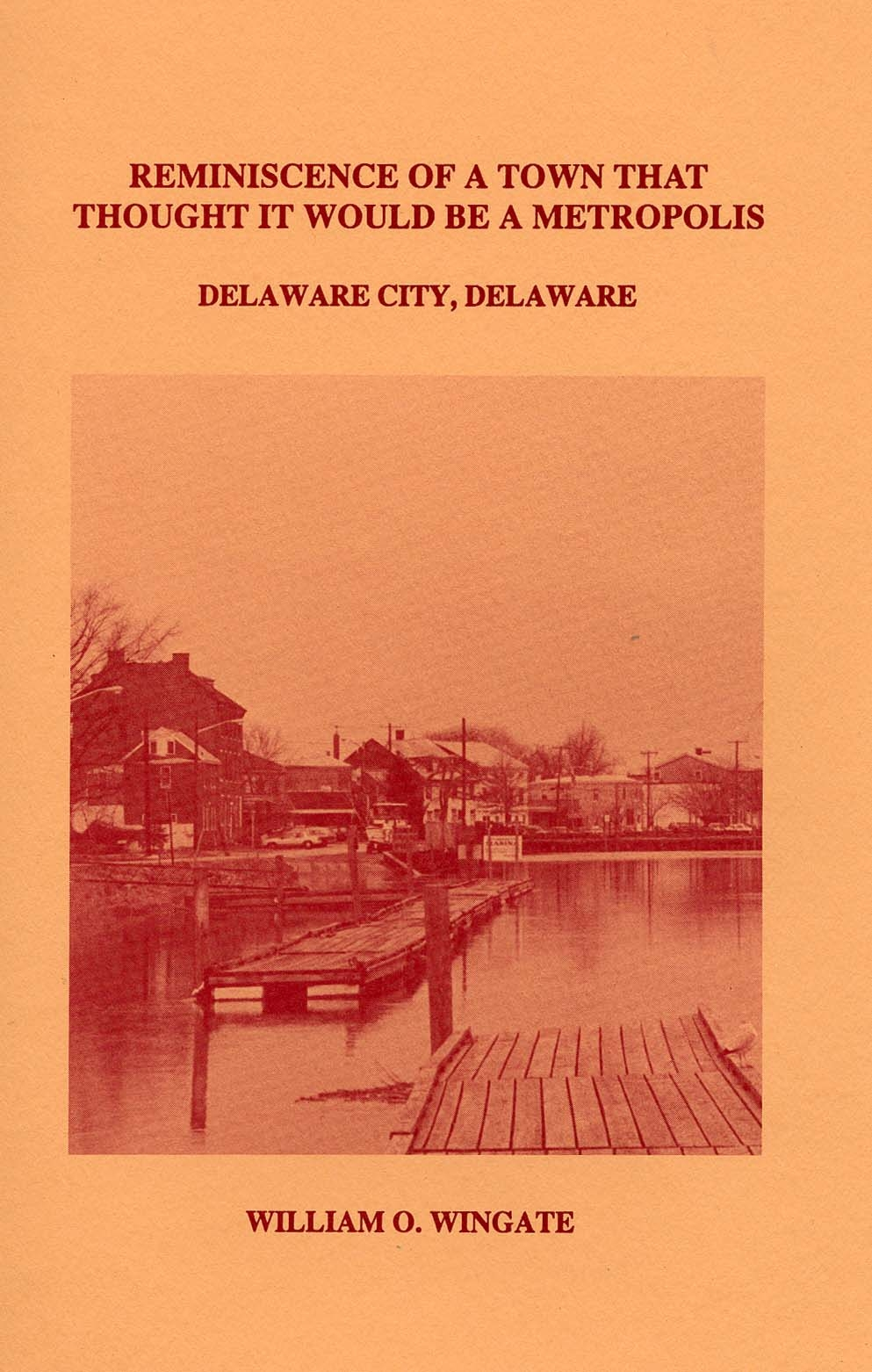 Reminiscence of a Town That Thought it Would be a Metropolis, Delaware City, Delaware, by William Wingate, 1993, 47 pp. PAPERBACK. Prices reflect the cost of the book PLUS S&H fee of $3.00.