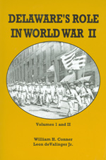 Delaware's Role in World War II, by W. Conner and L. de Valinger Jr., 2003, 600+ pp., PAPERBACK. Prices reflect the cost of the book PLUS S&H fee of $5.00.
